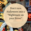 """Don't turn Halloween into a """"nightmare on your street"""""""